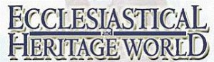 Ecclesiastical and Heritage World Magazine